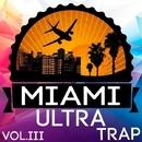 Miami Ultra Trap Vol.III/GANDI & DubTeddy & Denis Phenomen & Garik Bears & Pechkin & FTime & CVPELLV & Digital Phoenix & ED & GirlsHateGirls