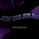 Porn Dark Star/Joy Delirium