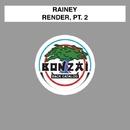 Render, Pt. 2/Rainey