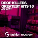 The Greatest Hits'16/Drop Killers