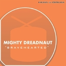 Bravehearted/The Mighty Dreadnaut