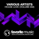 House Love (Volume 002)/DJ Favorite & DJ Kharitonov & Paula P'Cay & eSquire & Nikki Renee & Theory & DJ Flight & Recovery Mafia & Lykov & Divas AllStars & Mainstream Bitch & Ruben Alvarez & Superfreak & Murrell & Freshadance Project