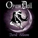 Dark Bloom/Opium Doll