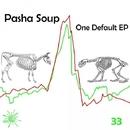 One Default EP/Pasha Soup