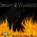 Burning Your Soul/Sbrighy & Velazquez