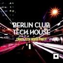 Berlin Club Tech House (Crazy Tech House Party)/Alex Addea & Lake Koast & Black Nation & Voodoo King & Pole Pole & Saxomatto & Alex Neuret & Neuret & Monofonic & Mad Bob & Drum Nation & Zulu Crew & Zhidra & Junior