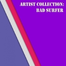 Artist Collection: Bad Surfer/Bad Surfer