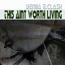 This Aint Worth Living/Demia E.Clash