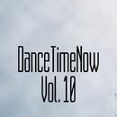 DanceTimeNow, Vol. 10/Tishe Defiance & Volga Faders Project & TimTaj & Y.Y & TimeMoment & Tony G-Break & Vitrall & Timaki & Xdexe & Zeroone & VladKV