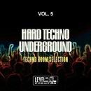Hard Techno Underground, Vol. 5 (Techno Room Selection)/Micro DJ & Bart Spinelli & TM & Air Teo & Mtm & Technomachine & Sonny Aka & Ms & G. Pellegrino & Mse & Techno Family & Sunrises & Three Deck & Now There