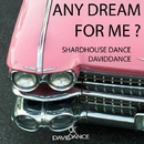 Any Dream For Me? - Single/Daviddance & Shardhouse Dance