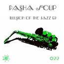 Illusion Of The Jazz EP/Pasha Soup