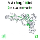 Oppressed Improvisation - Single/DJ OleG & Pasha Soup