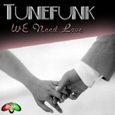 We Need Love/Tunefunk