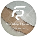 Give Me Luv - Single/Dmitriy Rs & Pavel Velchev