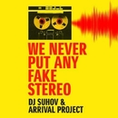 We Never Put Any Fake Stereo/Dj Suhov & Arrival Project & DP
