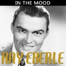 In The Mood/Ray Eberle