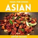 Music For Dining - Asian/Anton Hughes