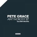 Ain't Nobody EP/Pete Grace & Dina Moursi