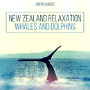 New Zealand Relaxation - Whales and Dolphins/Anton Hughes