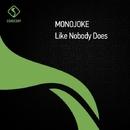 Like Nobody Does/Monojoke