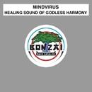 Healing Sound Of Godless Harmony/Mindvirus