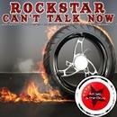 Can't Talk Now/Rockstar