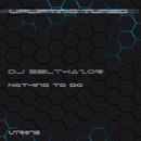 Nothing To Do/Dj Belthazor