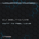 Want To Feel Love/Dj Belthazor