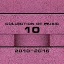 Collection Of Music 2010-2016, Vol. 10/Wetgirls & Matt Ether & Zhekim & Veegos & Vlad-Reh & Yaroslav Bachurin & Viktor Gerk & X-Vision & Vitaly Panin & Xeon & Trokopotaka & ULTRA SHOCK & Xanaim & Vita & Vleeplee & Anna Kaskova