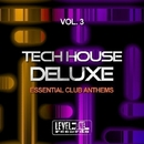 Tech House Deluxe, Vol. 3 (Essential Club Anthems)/Lake Koast & Voodoo King & Pole Pole & Saxomatto & Alex Neuret & Neuret & Monofonic & Mad Bob & Drum Nation & Zulu Crew & Zhidra & Davidino & Arena & Tribalistik