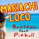Mariachi Loco (feat. Pitbull)/Ban-Itos