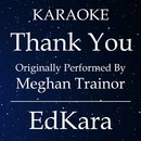 Thank You (Originally Performed by Meghan Trainor) [Karaoke No Guide Melody Version]/EdKara