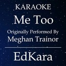 Me Too (Originally Performed by Meghan Trainor) [Karaoke No Guide Melody Version]/EdKara