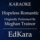 Hopeless Romantic (Originally Performed by Meghan Trainor) [Karaoke No Guide Melody Version]/EdKara