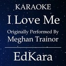 I Love Me  (Originally Performed by Meghan Trainor) [Karaoke No Guide Melody Version]/EdKara