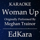 Woman Up (Originally Performed by Meghan Trainor) [Karaoke No Guide Melody Version]/EdKara