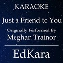 Just a Friend to You (Originally Performed by Meghan Trainor) [Karaoke No Guide Melody Version]/EdKara