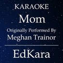Mom (Originally Performed by Meghan Trainor) [Karaoke No Guide Melody Version]/EdKara
