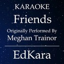 Friends (Originally Performed by Meghan Trainor) [Karaoke No Guide Melody Version]/EdKara