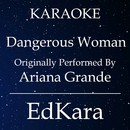 Dangerous Woman (Originally Performed by Ariana Grande) [Karaoke No Guide Melody Version]/EdKara
