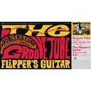 GROOVE TUBE/FLIPPER'S GUITAR