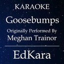 Goosebumps (Originally Performed by Meghan Trainor) [Karaoke No Guide Melody Version]/EdKara