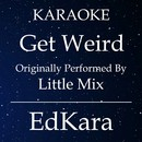 Get Weird (Originally Performed by Little Mix) [Karaoke No Guide Melody Version]/EdKara