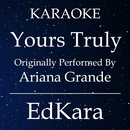 Yours Truly (Originally Performed by Ariana Grande) [Karaoke No Guide Melody Version]/EdKara