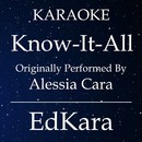 Know-It-All (Originally Performed by Alessia Cara) [Karaoke No Guide Melody Version]/EdKara