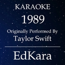 1989 (Originally Performed by Taylor Swift) [Karaoke No Guide Melody Version]/EdKara