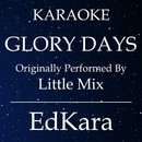 Glory Days (Originally Performed by Little Mix) [Karaoke No Guide Melody Version]/EdKara