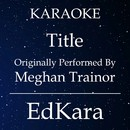 Title (Originally Performed by Meghan Trainor) [Karaoke No Guide Melody Version]/EdKara