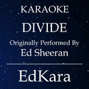 Divide (Originally Performed by Ed Sheeran) [Karaoke No Guide Melody Version]/EdKara